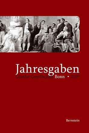 Jahresgaben der Goethe-Gesellschaft Bonn / Jahresgaben 2009 von Frantzke,  Thomas, Halder,  Winfrid, Oellers,  Norbert, Pistiak,  Arnold