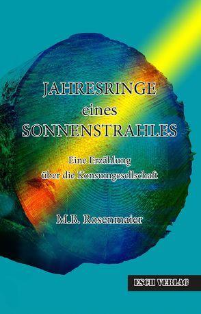 JAHRESRINGE eines SONNENSTRAHLES von Rosenmaier,  M.B.