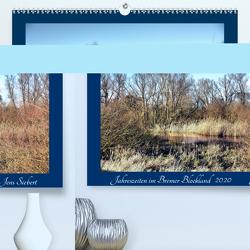 Jahreszeiten im Bremer Blockland (Premium, hochwertiger DIN A2 Wandkalender 2020, Kunstdruck in Hochglanz) von Siebert,  Jens