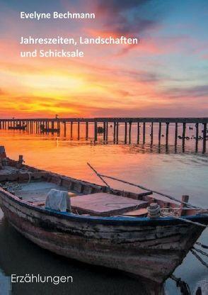 Jahreszeiten, Landschaften und Schicksale von Bechmann,  Evelyne