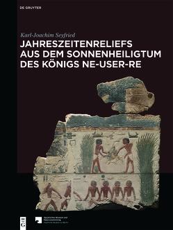 Jahreszeitenreliefs aus dem Sonnenheiligtum des Königs Ne-User-Re von Seyfried,  Karl-Joachim