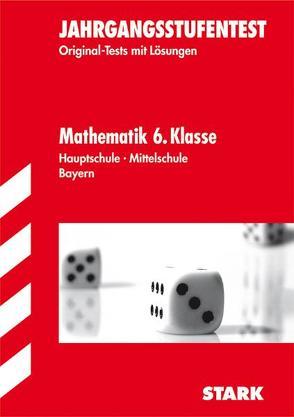 Jahrgangsstufentests Hauptschule/Mittelschule Bayern / Mathematik 6. Klasse. von Kleinknecht,  Anke, Marstaller,  Eberhard, Redaktion, Royar,  Thomas