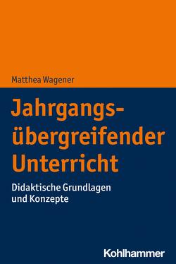 Jahrgangsübergreifender Unterricht von Wagener,  Matthea