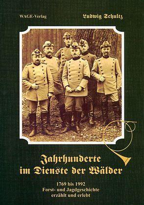 Jahrhunderte im Dienste der Wälder von Heyden,  Friedrich, Ripperger, Schultz,  Ludwig, Schultz,  Renate, Steckel,  D