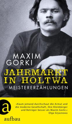 Jahrmarkt in Holtwa von Braungardt,  Ganna-Maria, Ebert,  Christa, Gorki,  Maxim, Grjasnowa,  Olga