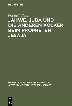 Jahwe, Juda und die anderen Völker beim Propheten Jesaja von Huber,  Friedrich