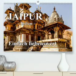 Jaipur -Indien- einfach liebenswert (Premium, hochwertiger DIN A2 Wandkalender 2020, Kunstdruck in Hochglanz) von Baumert,  Frank
