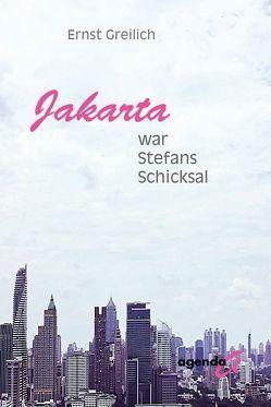Jakarta war Stefans Schicksal von Greilich,  Ernst
