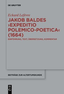 Jakob Baldes ›Expeditio Polemico-Poetica‹ (1664) von Lefèvre,  Eckard