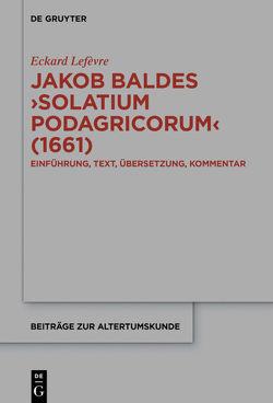 Jakob Baldes ›Solatium Podagricorum‹ (1661) von Lefèvre,  Eckard