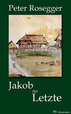 Jakob der Letzte von Rosegger,  Peter