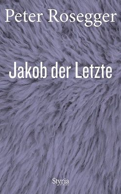 Jakob der Letzte von Rosegger,  Peter, Strigl,  Daniela, Wagner,  Karl