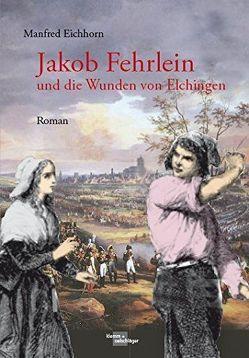 Jakob Fehrlein und die Wunden von Elchingen von Eichborn,  Manfred