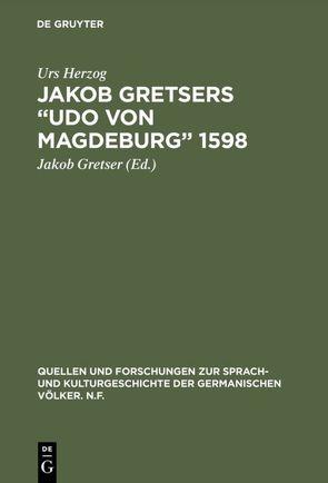 """Jakob Gretsers """"Udo von Magdeburg"""" von Gretser,  Jakob, Herzog,  Urs"""