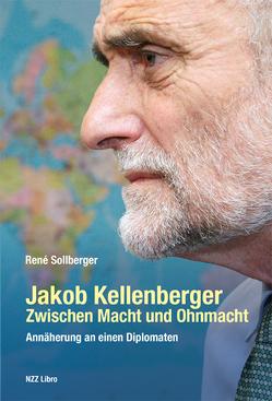 Jakob Kellenberger. Zwischen Macht und Ohnmacht von René,  Sollberger