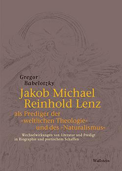 Jakob Michael Reinhold Lenz als Prediger der »weltlichen Theologie« und des »Naturalismus« von Babelotzky,  Gregor