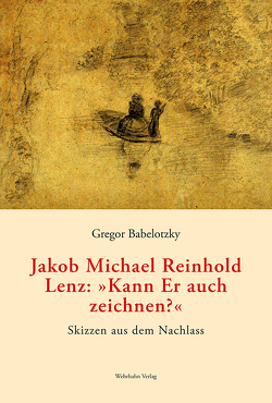 Jakob Michael Reinhold Lenz: »Kann Er auch zeichnen?« von Babelotzky,  Gregor
