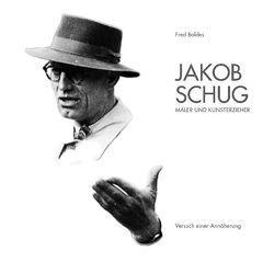 Jakob Schug – Maler und Kunsterzieher von Baldes,  Fred, Jähne,  Michael