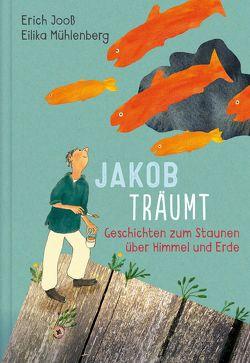 Jakob träumt von Jooss,  Erich, Mühlenberg,  Eilika
