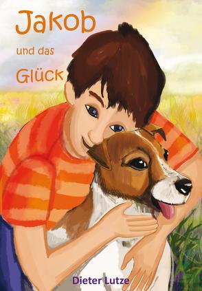 Jakob und das Glück von Lutze,  Dieter