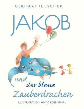 Jakob und der blaue Zauberdrachen von Teuscher,  Gerhart