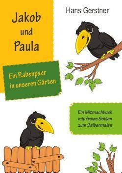 Jakob und Paula, ein Rabenpaar in unseren Gärten von Gerstner,  Hans