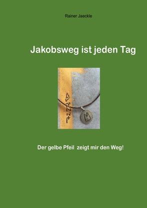 Jakobsweg ist jeden Tag von Jäckle,  Rainer