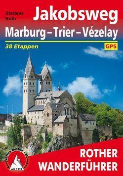 Jakobsweg Marburg – Trier – Vézelay von Roth,  Stefanie