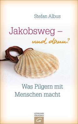 Jakobsweg – und dann? von Albus,  Stefan