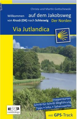 Jakobsweg – Via Jutlandica Der Norden – von Kruså / Flensburg nach Schleswig von Gottschewski,  Christa und Martin