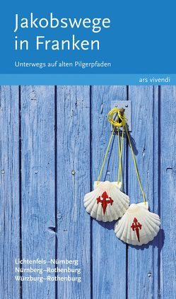 Jakobswege in Franken von Arenz,  Sigrun, Stadelmann,  Nikola, Weirauch,  Reinhard