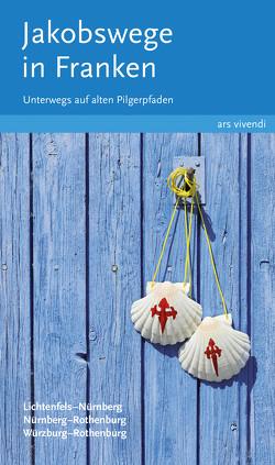 Jakobswege in Franken (eBook) von Arenz,  Sigrun, Stadelmann,  Nikola, Weirauch,  Reinhard
