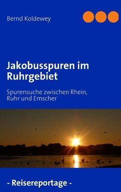 Jakobusspuren im Ruhrgebiet von Koldewey,  Bernd