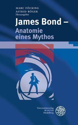 James Bond – Anatomie eines Mythos von Böger,  Astrid, Föcking,  Marc