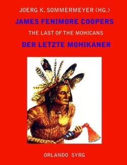 James Fenimore Coopers The Last of the Mohicans / Der letzte Mohikaner von Cooper,  James Fenimore, Feurig-Sorgenfrei,  Georg J., Sommermeyer,  Joerg K., Syrg,  Orlando