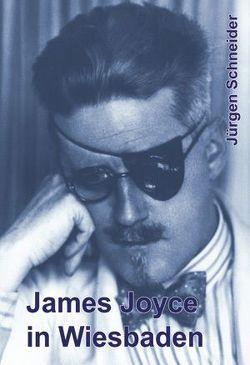 James Joyce in Wiesbaden von Schneider,  Jürgen