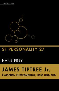 James Tiptree Jr. – Zwischen Entfremdung, Liebe und Tod von Frey,  Hans