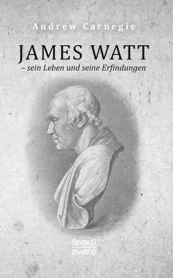 James Watt – sein Leben und seine Erfindungen von Carnegie,  Andrew