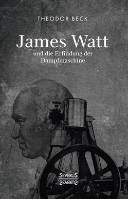 James Watt und die Erfindung der Dampfmaschine von Beck,  Theodor