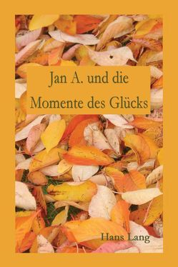 Jan A. und die Momente des Glücks von Lang,  Hans