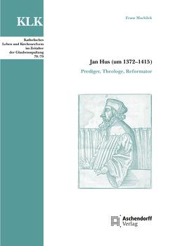 Jan Hus (um 1372–1415) von Machilek,  Franz