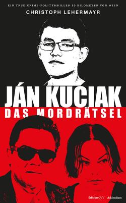 Ján Kuciak und die Paten von Bratislava von Lehermayr,  Christoph