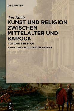 Jan Rohls: Kunst und Religion zwischen Mittelalter und Barock / Das Zeitalter des Barock von Rohls,  Jan