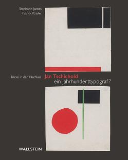 Jan Tschichold – ein Jahrhunderttypograf? von Jacobs,  Stephanie, Rössler,  Patrick