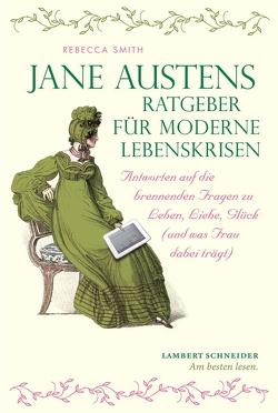 Jane Austens Ratgeber für moderne Lebenskrisen von Smith,  Rebecca