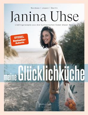 Janina Uhse | Meine Glücklichküche von Gutke,  Tim, Uhse,  Janina