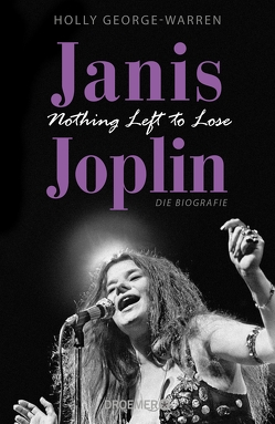 Janis Joplin. Nothing Left to Lose von George-Warren,  Holly, Gockel,  Gabriele, Schuhmacher,  Naemi, Schuhmacher,  Sonja, Steckhahn,  Barbara