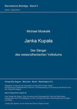 Janka Kupała. Der Sänger des weissruthenischen Volkstums von Moskalik,  Michael