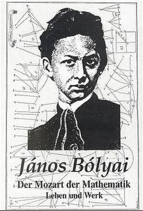 János Bolyai der Mozart der Mathematik von Bolyai,  János, Maeger,  Annemarie, Thot,  Imre