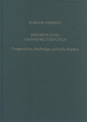Januar 49 v.Chr.: Caesars Militärputsch von Girardet,  Klaus M.